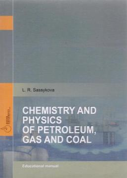 Chemistry and physics of petroleum, gas and coal